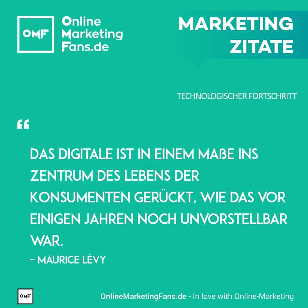 Marketingzitate - Maurice Levy - Digitales Leben der Konsumenten - Technologischer Fortschritt