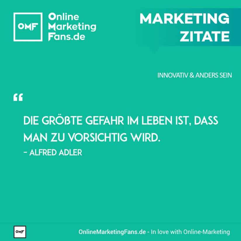 Marketing Zitate - Alfred Adler - Die Gefahr der Vorsicht - Innovativ sein