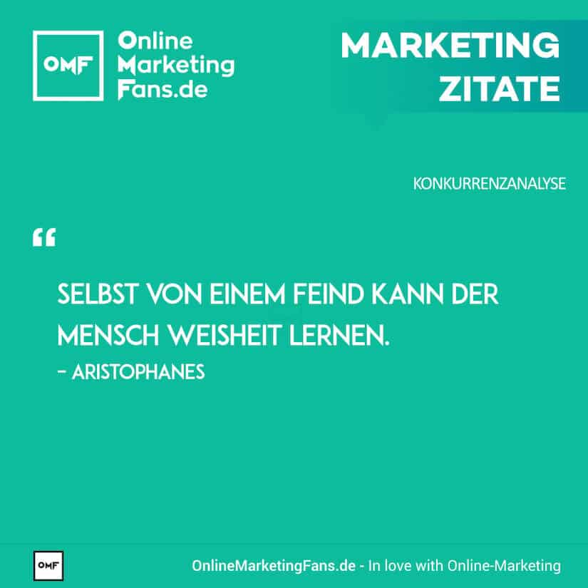 Marketing Zitate - Aristophanes - Vom Feind lernen - Konkurrenzanalyse