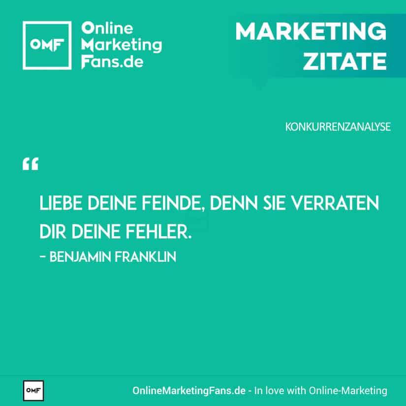 Marketing Zitate - Benjamin Franklin - Liebe deine Feinde - Konkurrenzanalyse