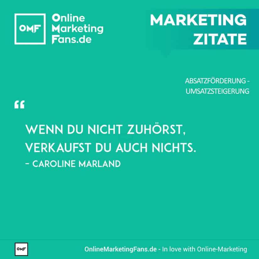 Marketing Zitate - Caroline Marland - Zuhoeren und verkaufen - Umsatz steigern