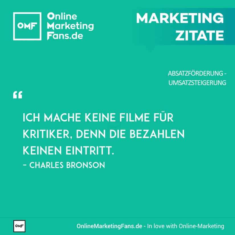 Marketing Zitate - Charles Bronson - Kritiker ignorieren - Umsatz steigern