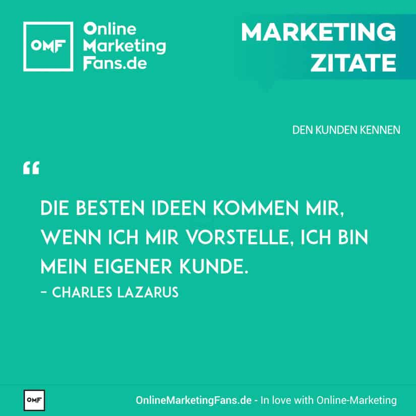 Marketing Zitate - Charles Lazarus - Eigener Kunde - Den Kunden kennen