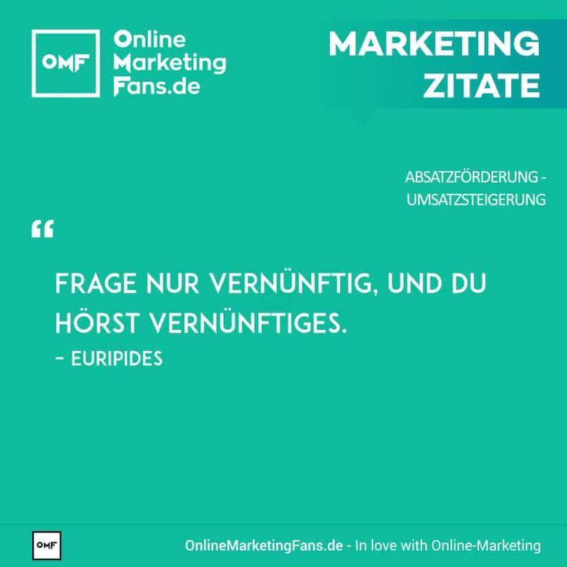 Marketing Zitate - Euripides - Vernuenftige Fragen stellen - Umsatz steigern