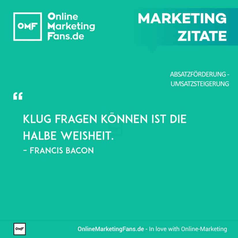 Marketing Zitate - Francis Bacon - Kluge Fragenstellung - Umsatz steigern