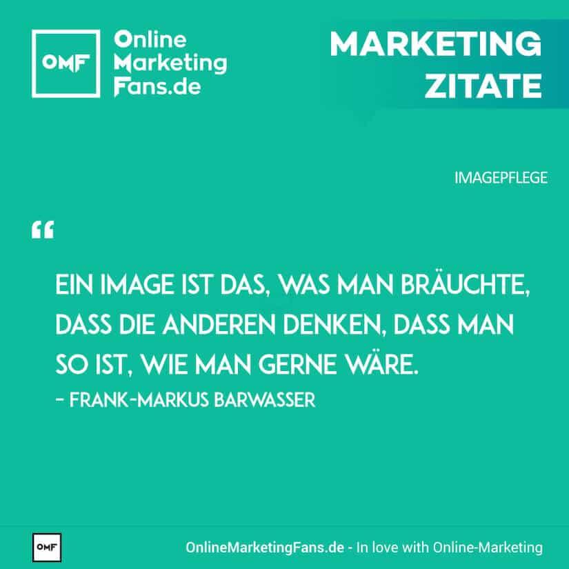 Marketing Zitate - Frank-Markus Barwasser - Was ist Image - Imagepflege