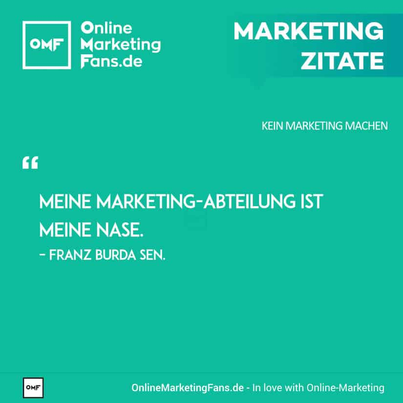 Marketing Zitate - Franz Burda sen. - Marketing-Nase - Kein Marketing machen