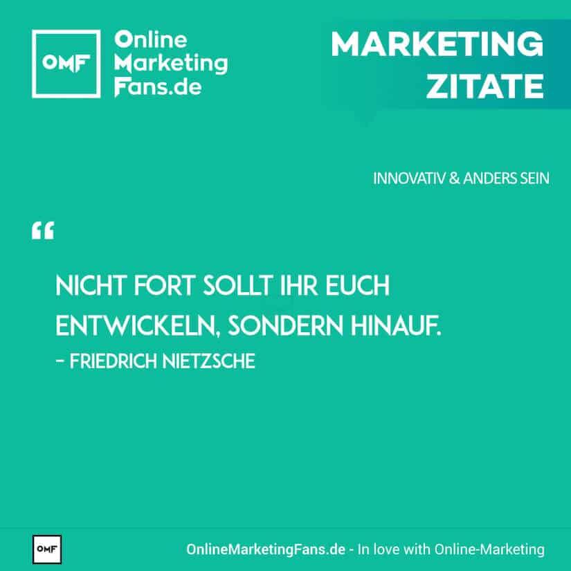 Marketing Zitate - Friedrich Nietzsche - Hinauf entwickeln - Innovativ sein