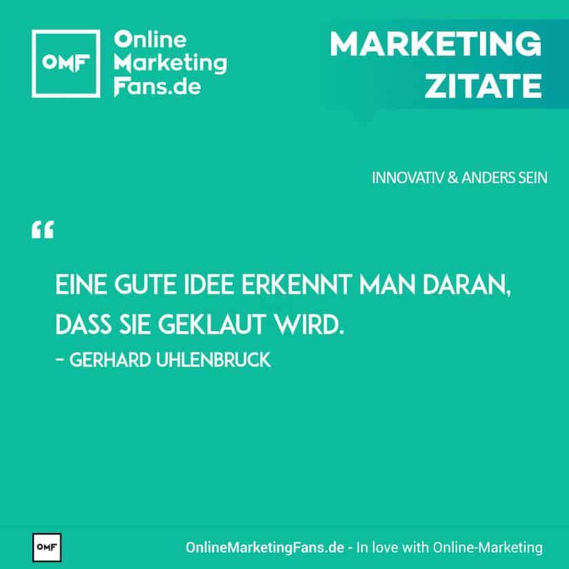 Marketing Zitate - Gerhard Uhlenbruck - Gute Idenn klauen - Innovativ sein