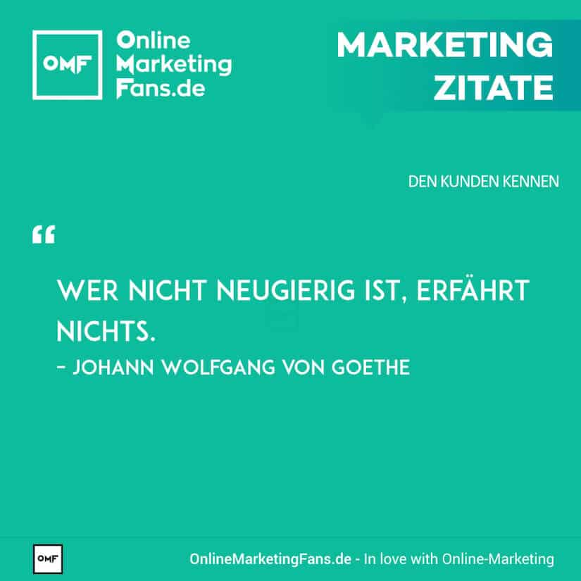 Marketing Zitate - Goethe - Neugierig sein - Den Kunden kennen