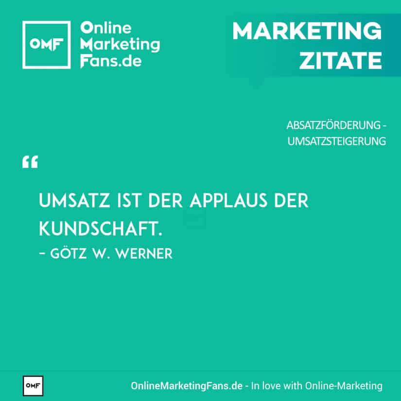 Marketing Zitate - Goetz W. Werner - Umsatz ist Applaus - Umsatz steigern