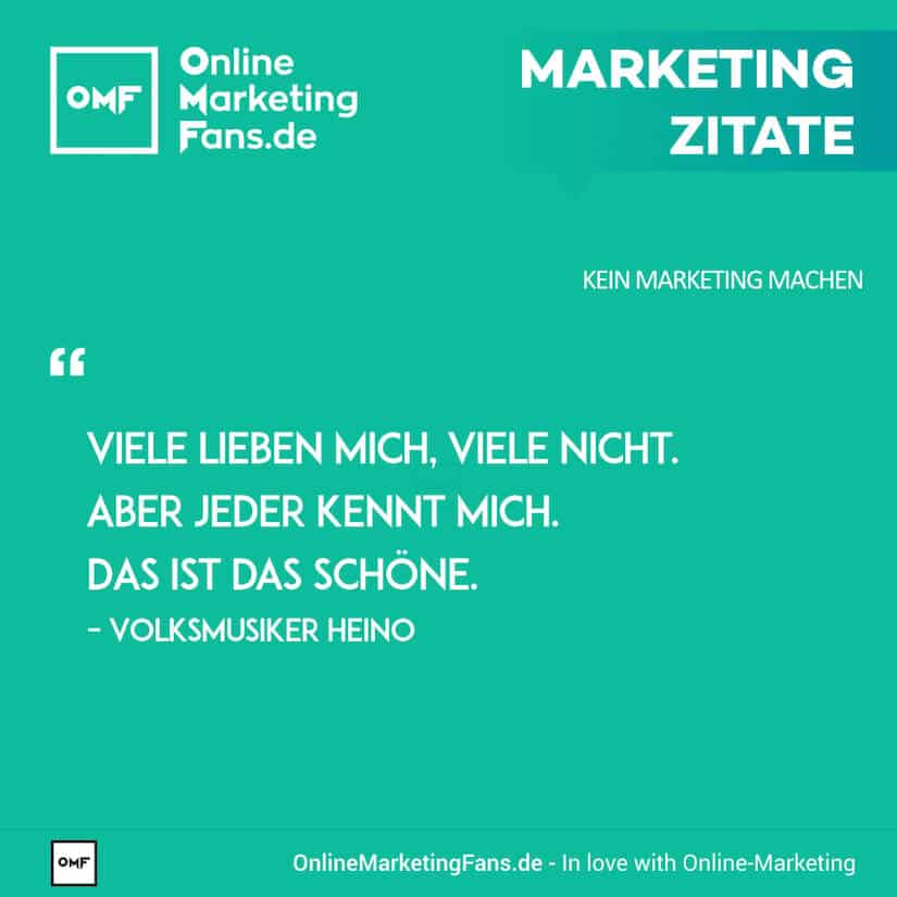 Marketing Zitate - Volksmusiker Heino - Hauptsache bekannt - Kein Marketing machen