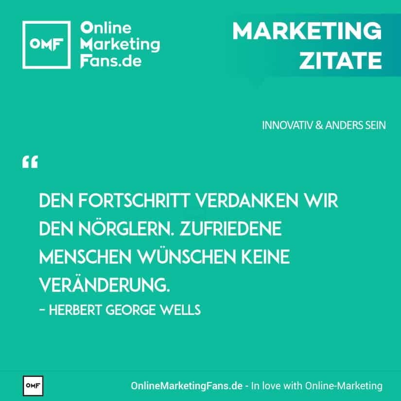 Marketing Zitate - Herbert G. Wells - Fortschritt durch Noergeln - Innovativ sein