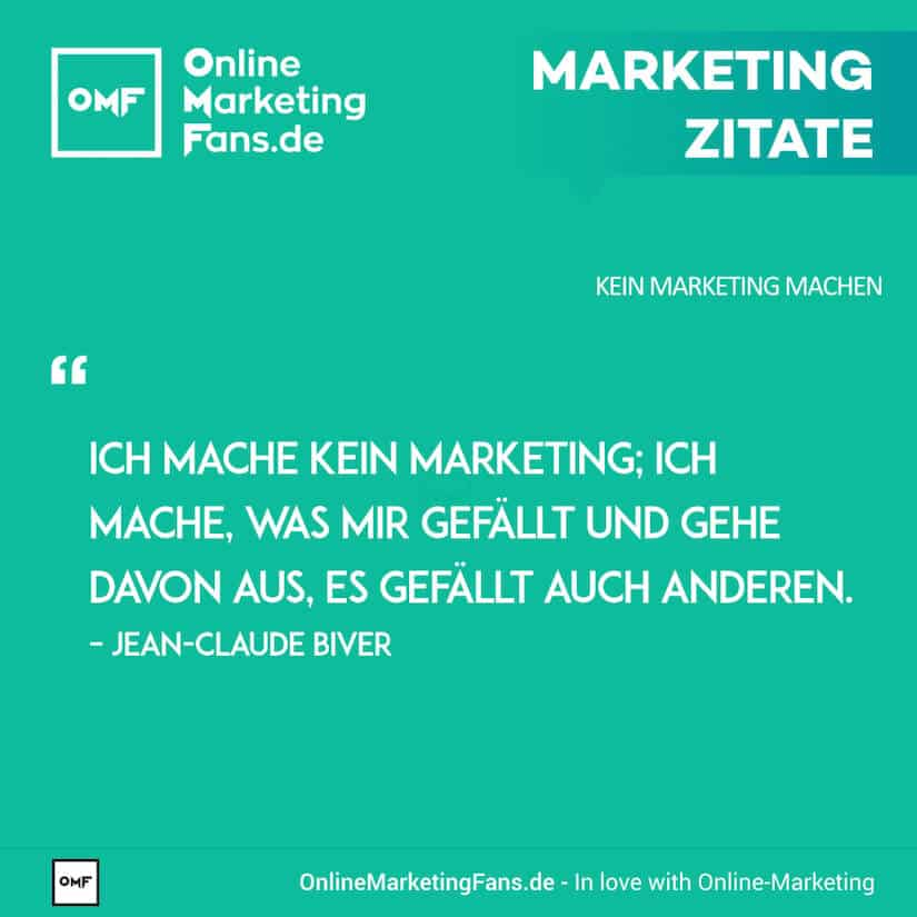 Marketing Zitate - Jean-Claude Biver - Eigenes Gefallen - Kein Marketing machen