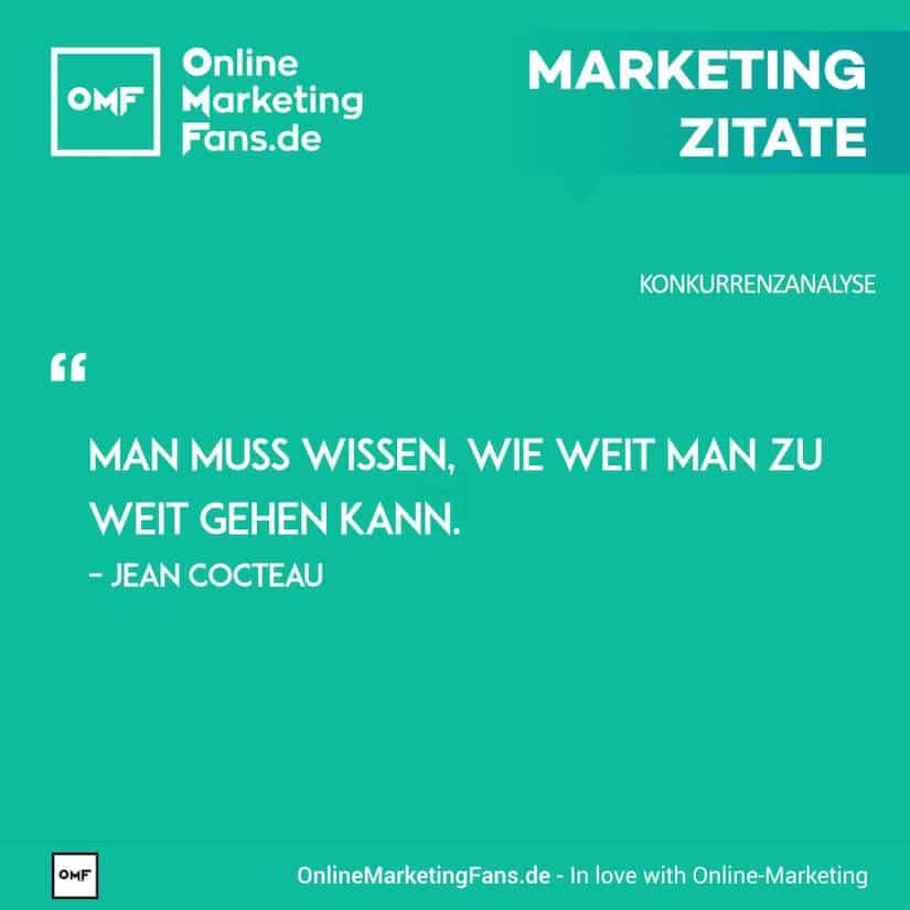 Marketing Zitate - Jean Cocteau - Zu weit gehen - Konkurrenzanalyse