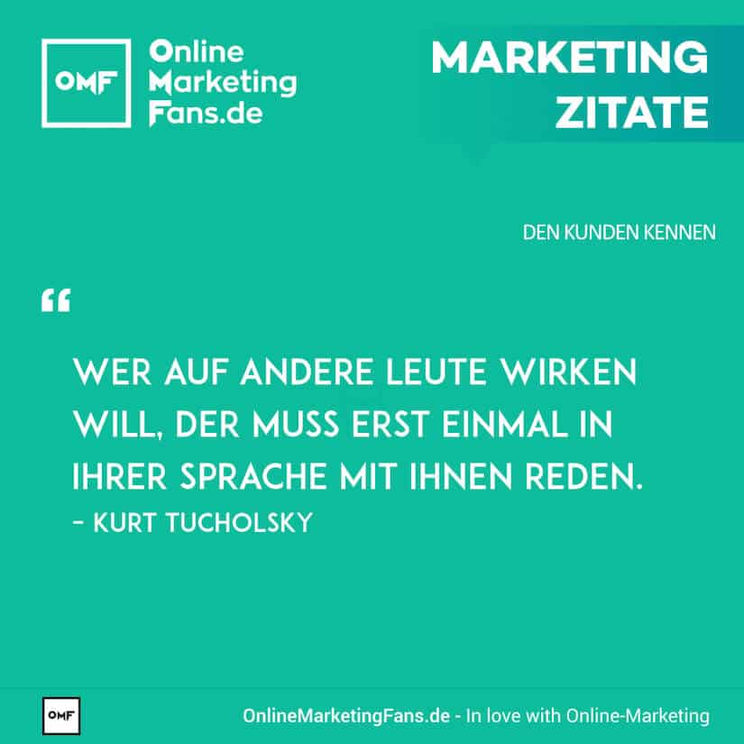 Marketing Zitate - Kurt Tucholsky - Richtige Sprache - Den Kunden kennen
