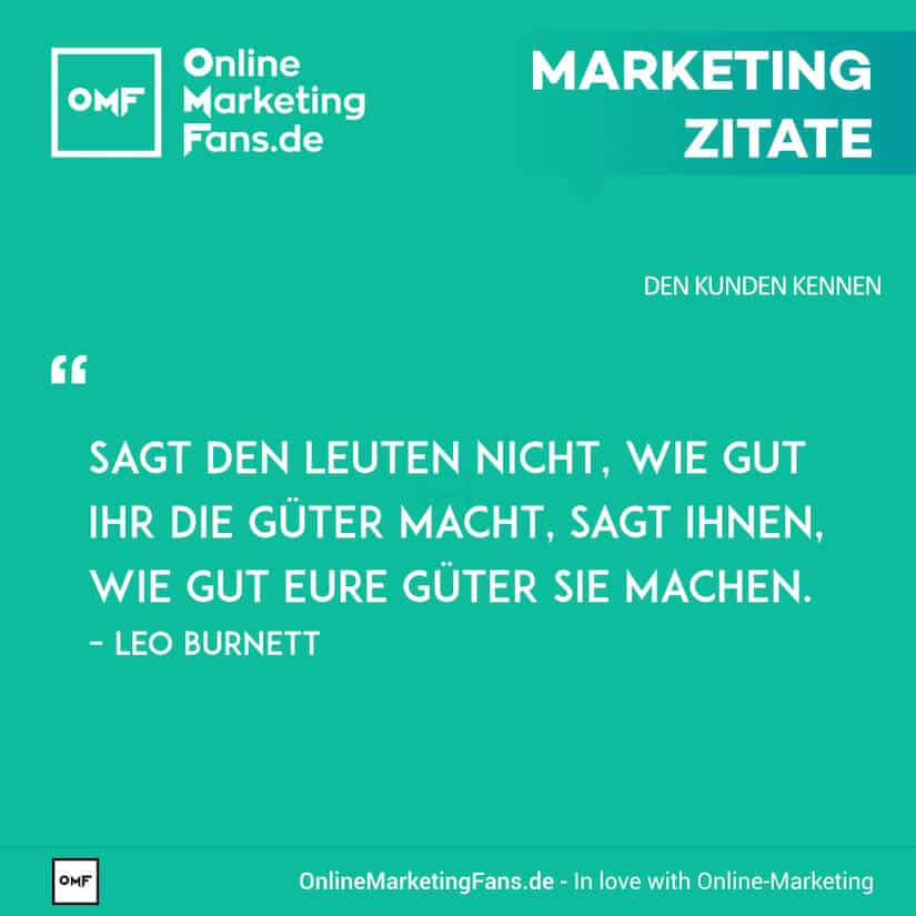 Marketing Zitate - Leo Burnett - Gute Gueter - Den Kunden kennen