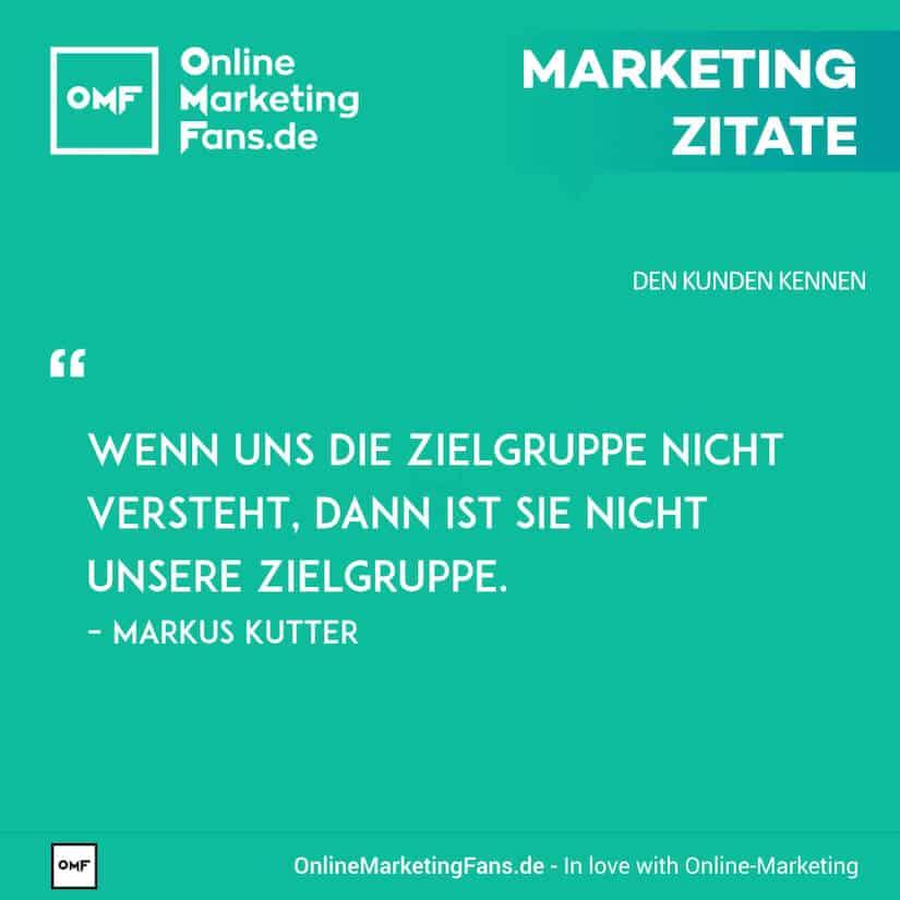 Marketing Zitate - Markus Kutter - Richtige Zielgruppe - Den Kunden kennen