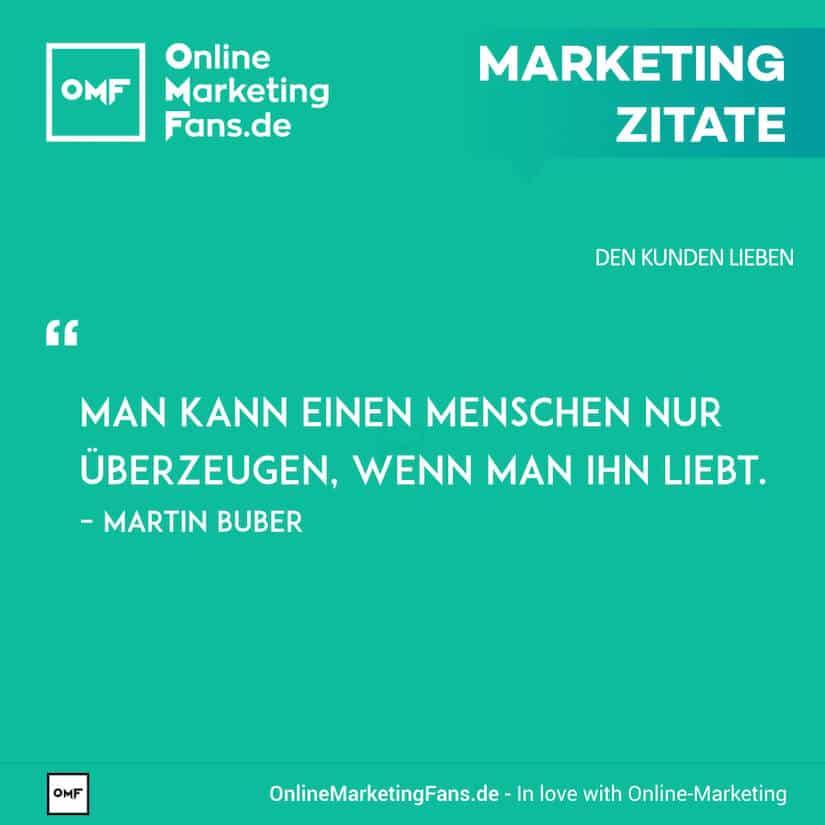 Marketing Zitate - Martin Buber - Ueberzeugung durch Liebe - Den Kunden lieben