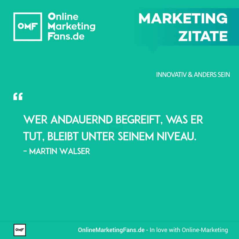 Marketing Zitate - Martin Walser - Neues wagen - Innovativ sein