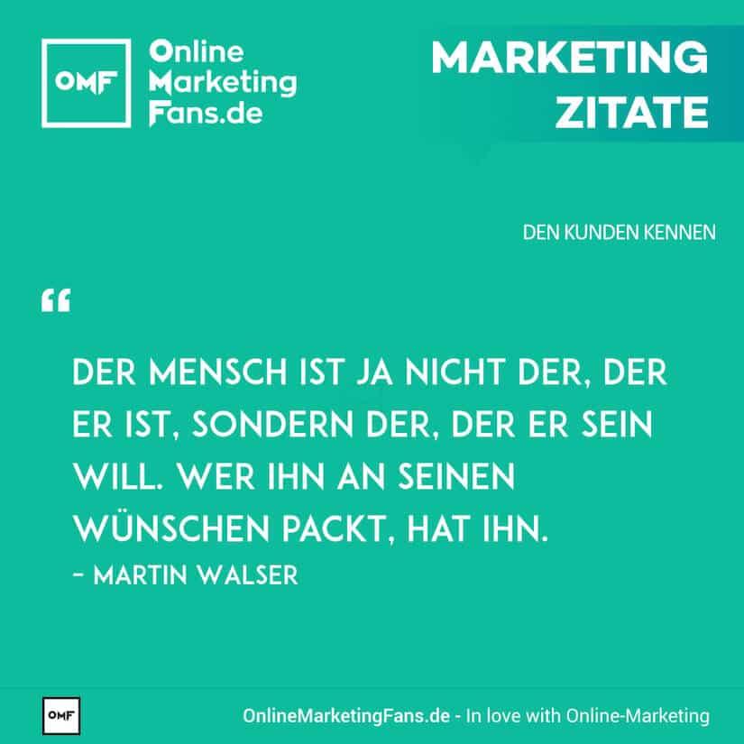 Marketing Zitate - Martin Walser - Wuensche der Menschen - Den Kunden kennen
