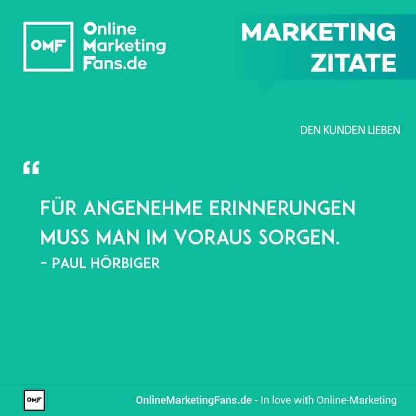Marketing Zitate - Paul Hoerbiger - Angenehme Erinnerungen - Den Kunden lieben