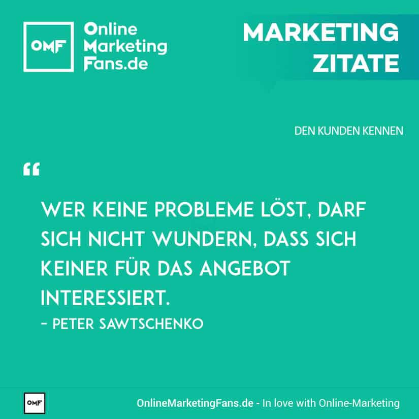 Marketing Zitate - Peter Sawtschenko - Probleme loesen - Den Kunden kennen