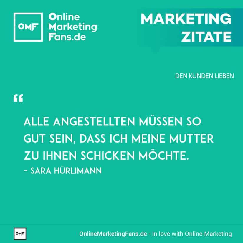Marketing Zitate - Sarah Huerlimann - Freundliche Angestellten - Den Kunden lieben