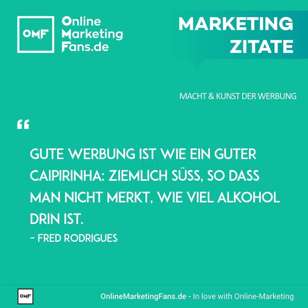 Marketing Zitate Sprueche - Fred Rodrigues - Gute Werbung und Caipirinha - Macht der Werbung