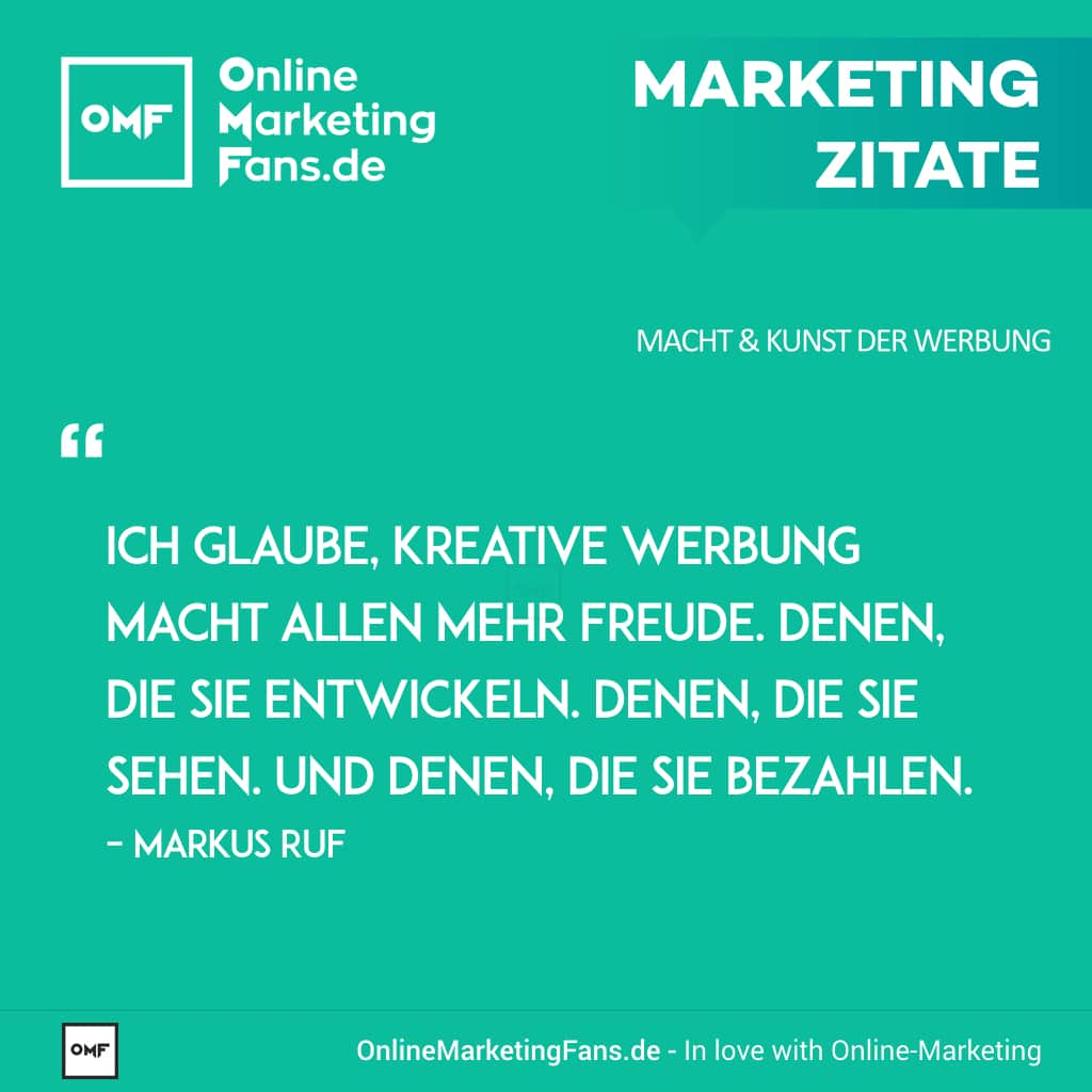 Marketing Zitate Sprueche - Markus Ruf - Kreative Werbung - Macht der Werbung
