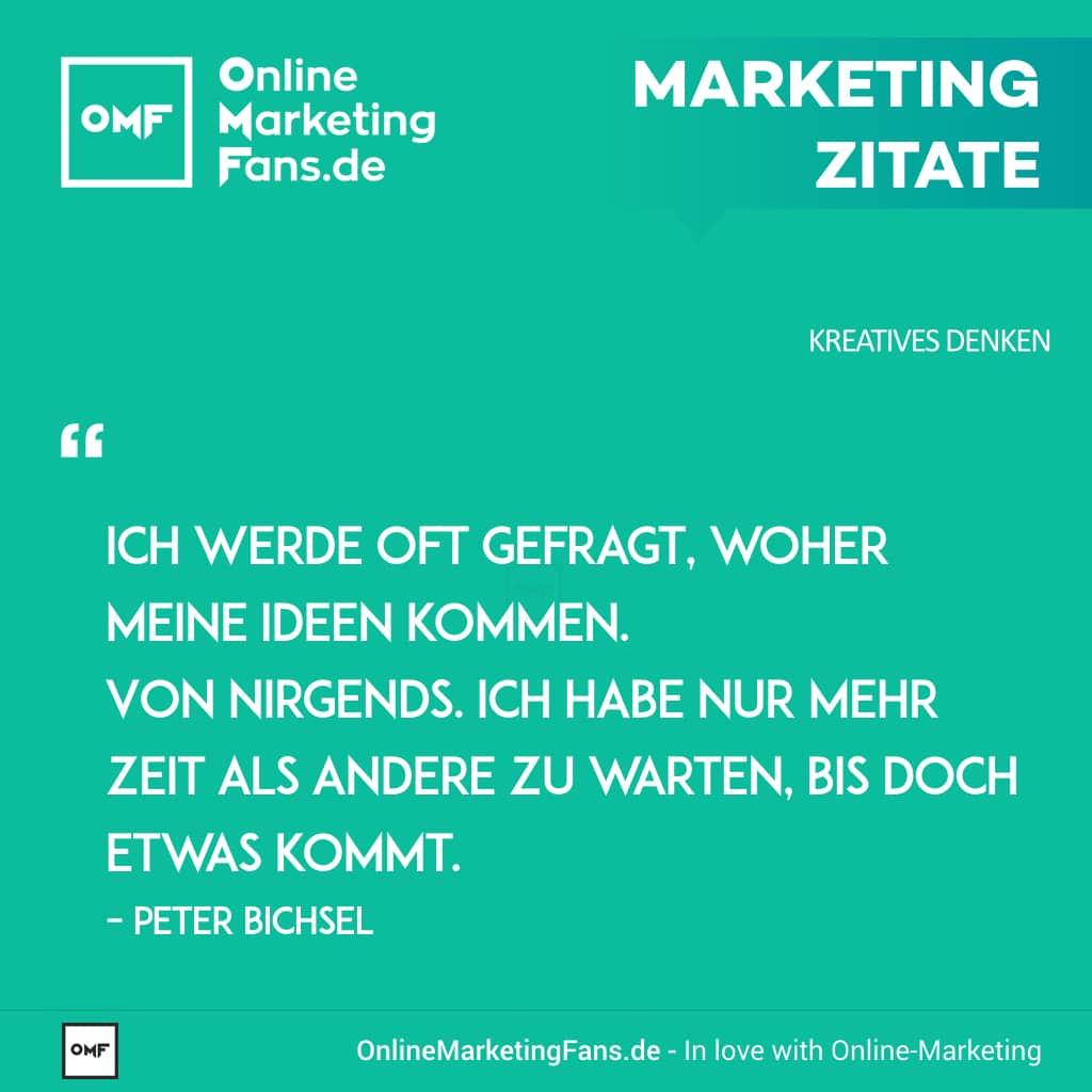 Marketing Zitate Sprueche - Peter Bichsel - Woher die Ideen kommen - Kreatives Denken im Onlinemarketing