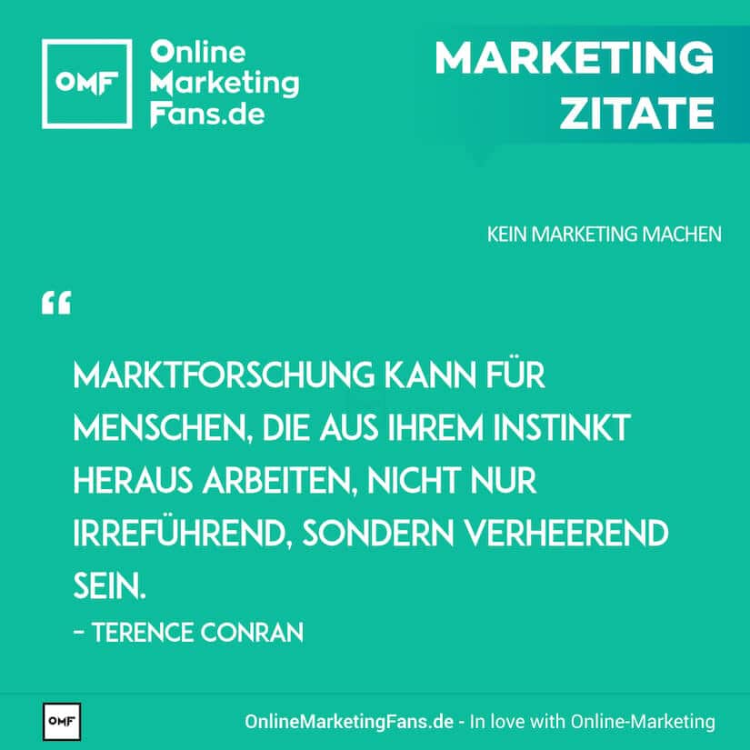 Marketing Zitate - Terence Conran - Marktforschung - Kein Marketing machen