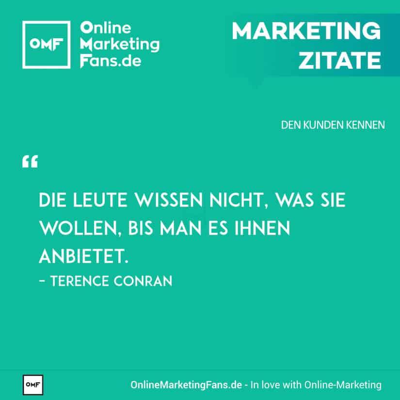 Marketing Zitate - Terence Conran - Was Leute wollen - Den Kunden kennen