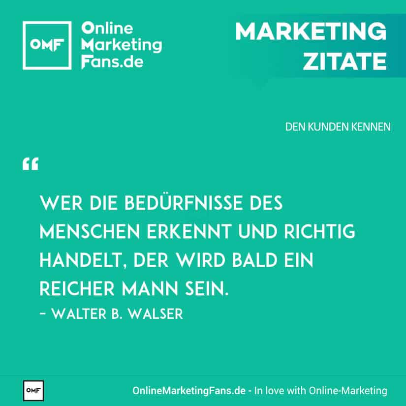Marketing Zitate - Walter Walser - Beduerfnisse erkennen - Den Kunden kennen