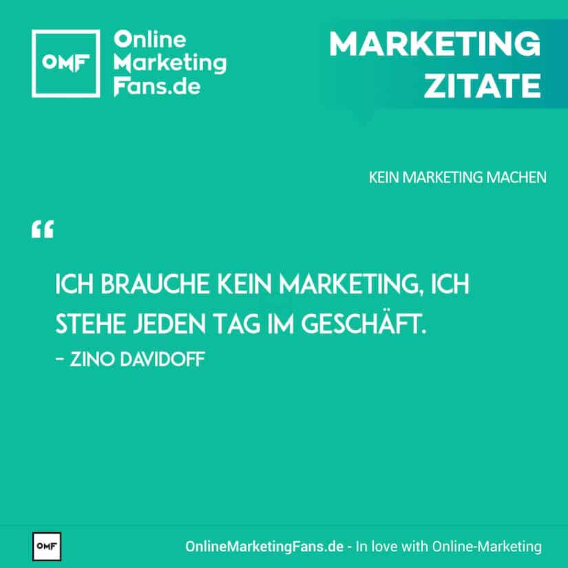 Marketing Zitate - Zino Davidoff - Im Geschaeft stehen - Kein Marketing machen