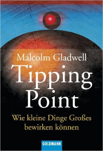 Malcolm Gladwell - Tipping Point - Wie kleine Dinge Grosses bewirken koennen