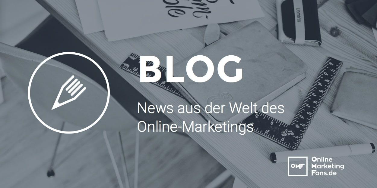 Blog Bereich - OnlineMarketingFans.de - Online Marketing News Videos - alle Marketing Beitraege