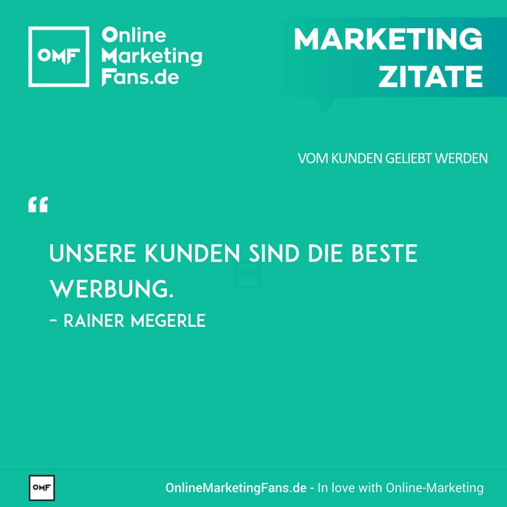 Marketing Sprueche - Rainer Megerle - Kunden sind die beste Werbung