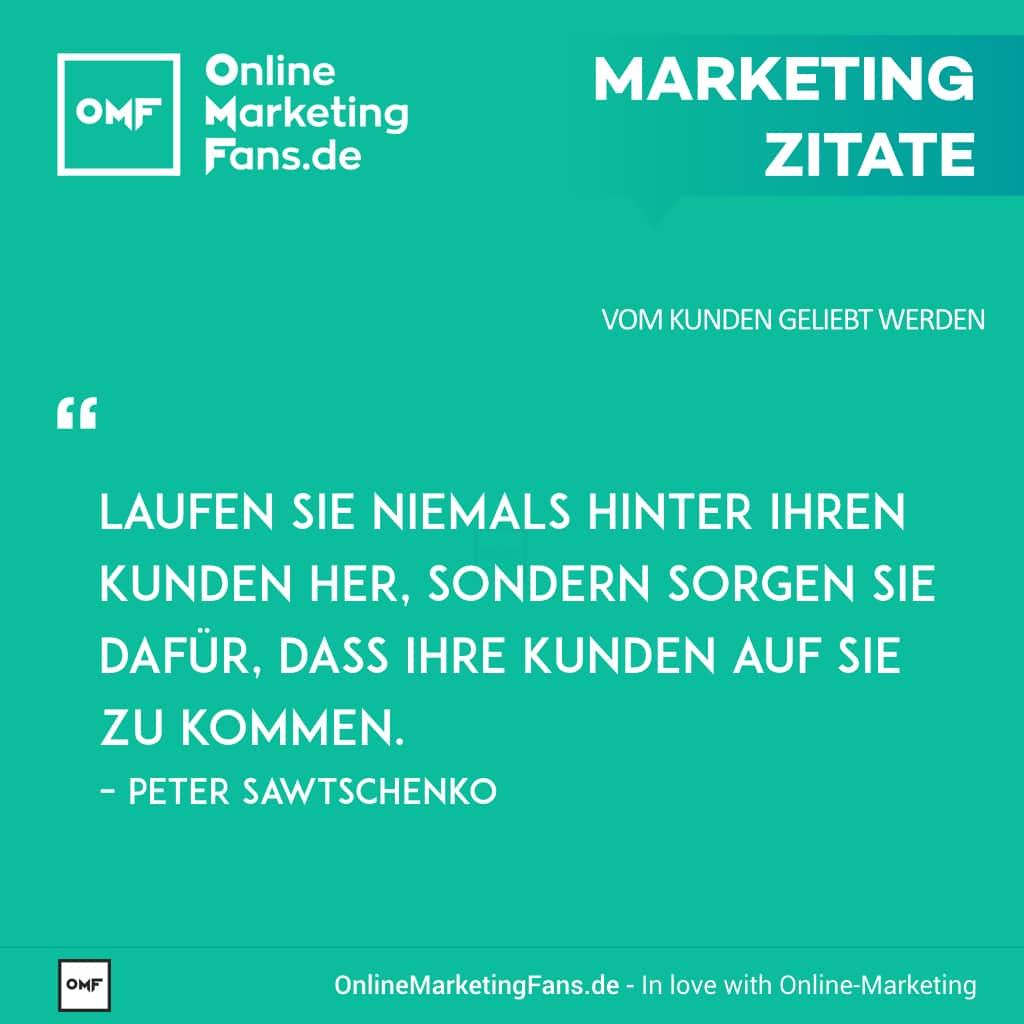 Marketing Zitate - Peter Sawtschenko - Nie den Kunden hinterherlaufen