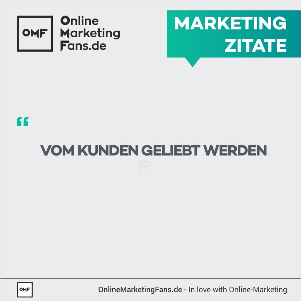 Marketingzitat Kategorie - Vom Kunden geliebt werden